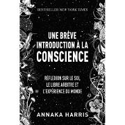 Une Brève Introduction à la Conscience - Annaka Harris
